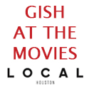 Click here to read Gish at the Movies on Local Houston