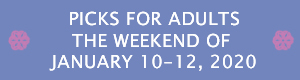 Picks for Adults the Weekend of January 10 - 12, 2020