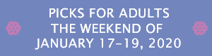 Picks for Adults the Weekend of January 17 - 19, 2020
