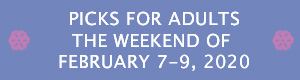 Picks for Adults the Weekend of February 7 - 9, 2020