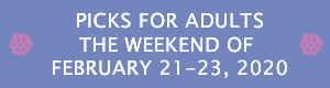Picks for Adults the Weekend of February 21 - 23, 2020
