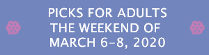 Picks for Adults the Weekend of March 6 - 8, 2020