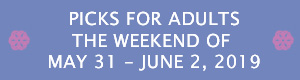 Picks for Adults the Weekend of May 31-June 2, 2019