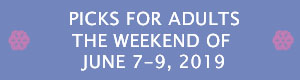Picks for Adults the Weekend of June 7-9, 2019