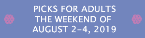 Picks for Adults the Weekend of August 2-4, 2019