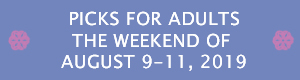 Picks for Adults the Weekend of August 9-11, 2019