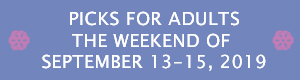 Picks for Adults the Weekend of September 13 - 15, 2019