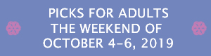 Picks for Adults the Weekend of October 4 - 6, 2019