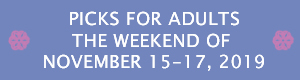 Picks for Adults the Weekend of November 15 - 17, 2019