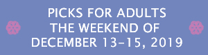 Picks for Adults the Weekend of December 13 - 15, 2019