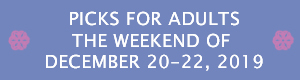 Picks for Adults the Weekend of December 20 - 22, 2019