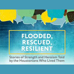 Flooded, Rescued, Resilient: Stories of Strength and Heroism