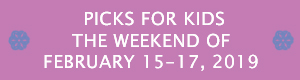 Picks for Kids the Weekend of January 11-13, 2019