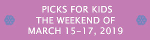Picks for Kids the Weekend of March 15-17, 2019