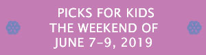 Picks for Kids the Weekend of June 7-9, 2019