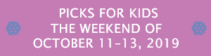 Picks for Kids the Weekend of October 11 - 13, 2019