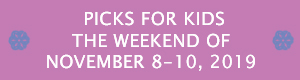 Picks for Kids the Weekend of November 8 - 10, 2019