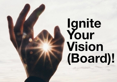 Ignite Your Life By Making A Vision Board!